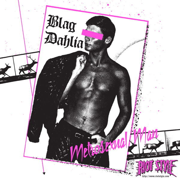 Blag Dahlia - Metrosexual Man Seven Inch Single - Out Now On Riot Style